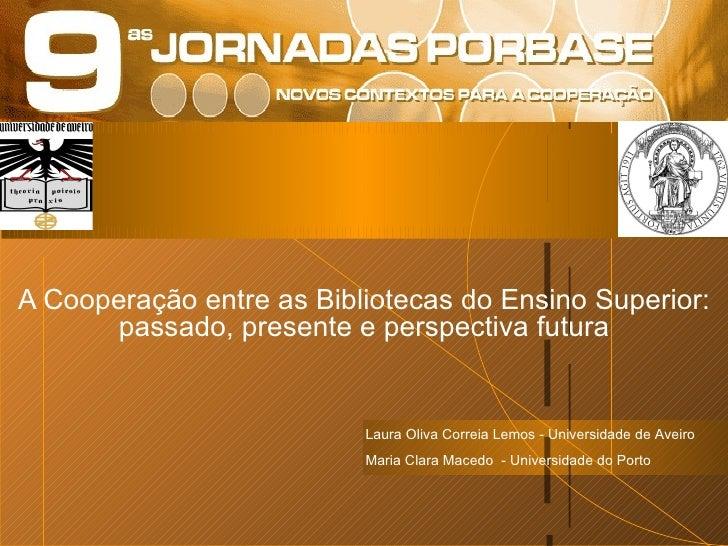 A Cooperação entre as Bibliotecas do Ensino Superior: passado, presente e perspectiva futura Laura Oliva Correia Lemos - U...