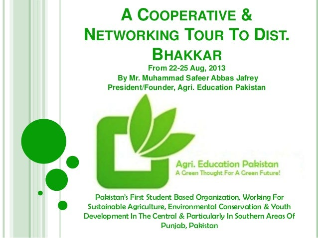 A COOPERATIVE & NETWORKING TOUR TO DIST. BHAKKAR From 22-25 Aug, 2013 By Mr. Muhammad Safeer Abbas Jafrey President/Founde...