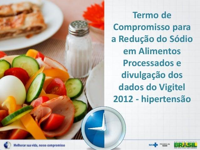 Termo de Compromisso para a Redução do Sódio em Alimentos Processados e divulgação dos dados do Vigitel 2012 - hipertensão