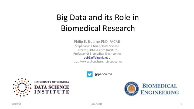 Big Data and its Role in Biomedical Research Philip E. Bourne PhD, FACMI Stephenson Chair of Data Science Director, Data S...