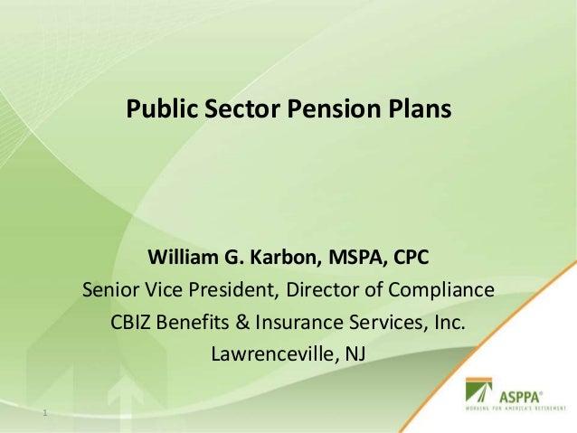 Public Sector Pension PlansWilliam G. Karbon, MSPA, CPCSenior Vice President, Director of ComplianceCBIZ Benefits & Insura...