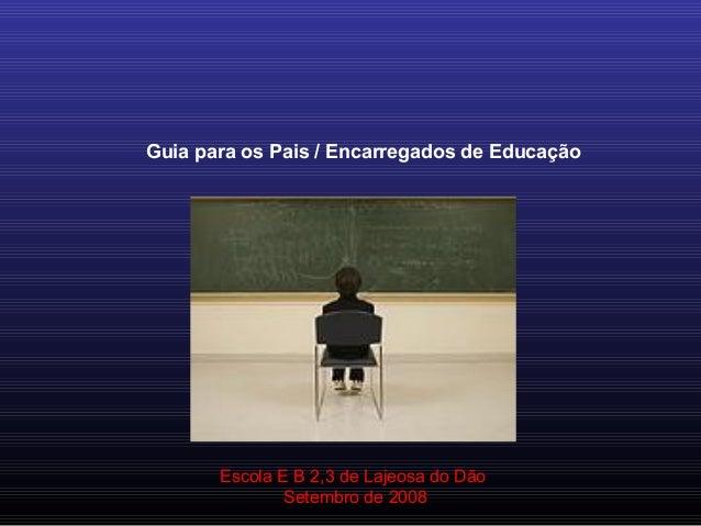 Guia para os Pais / Encarregados de EducaçãoEscola E B 2,3 de Lajeosa do DãoSetembro de 2008