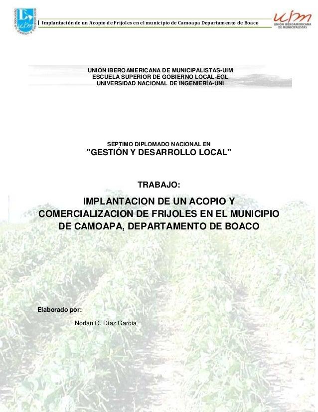J Implantación de un Acopio de Frijoles en el municipio de Camoapa Departamento de Boaco  UNIÓN IBEROAMERICANA DE MUNICIPA...
