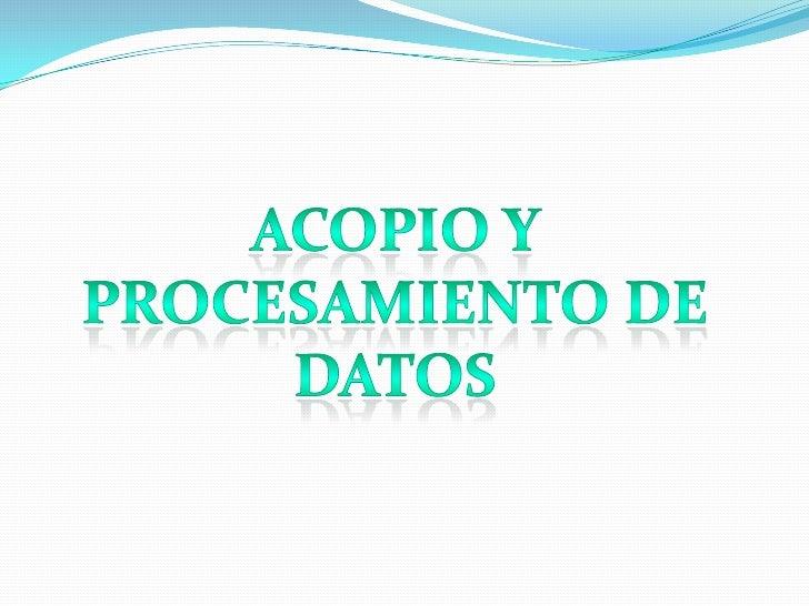 ACOPIO Y <br />PROCESAMIENTO DE DATOS<br />