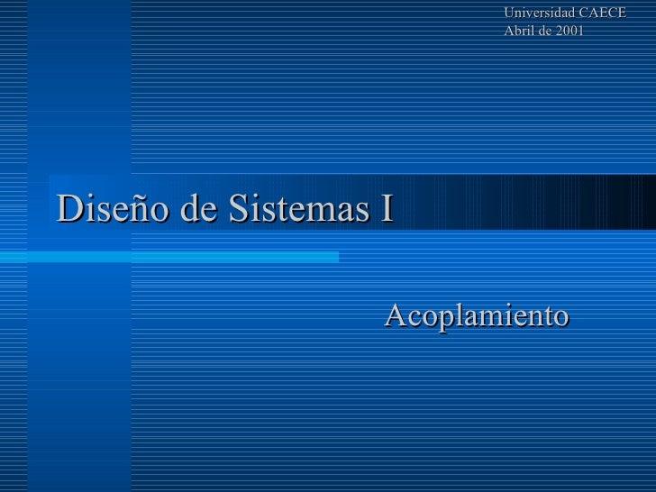 Diseño de Sistemas I Universidad CAECE Abril de 2001 Acoplamiento