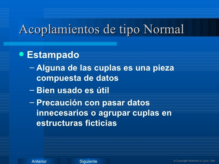 Acoplamientos de tipo Normal <ul><li>Estampado </li></ul><ul><ul><li>Alguna de las cuplas es una pieza compuesta de datos ...