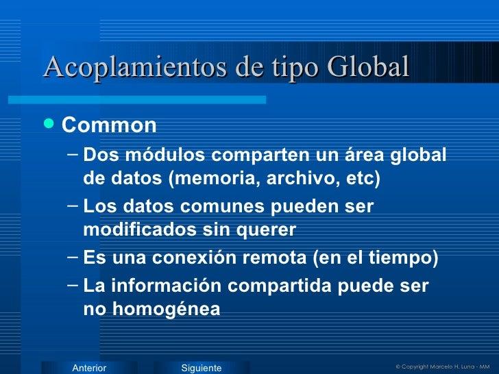 Acoplamientos de tipo Global <ul><li>Common </li></ul><ul><ul><li>Dos módulos comparten un área global de datos (memoria, ...