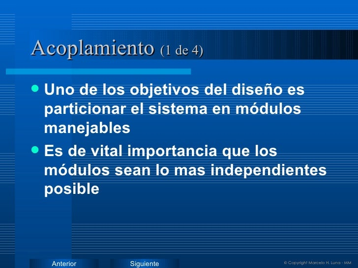 Acoplamiento  (1 de 4) <ul><li>Uno de los objetivos del diseño es particionar el sistema en módulos manejables </li></ul><...