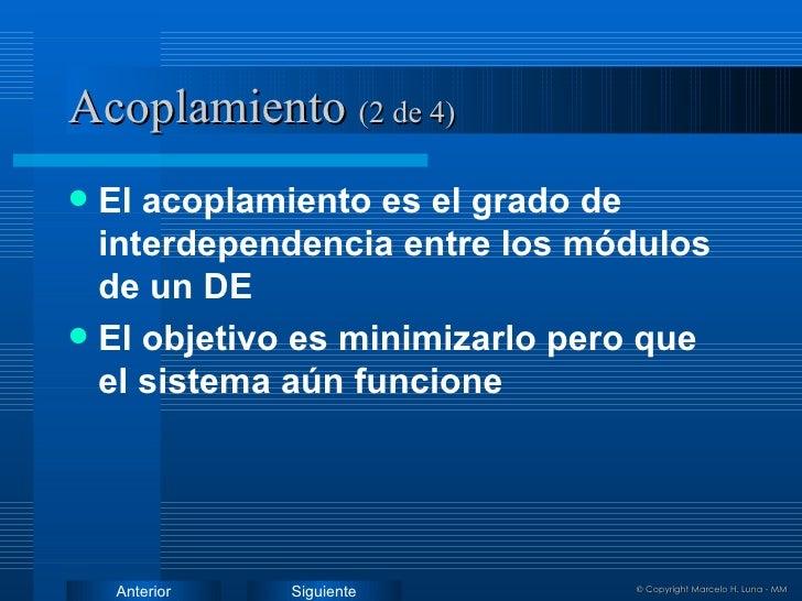 Acoplamiento   (2 de 4) <ul><li>El acoplamiento es el grado de interdependencia entre los módulos de un DE </li></ul><ul><...