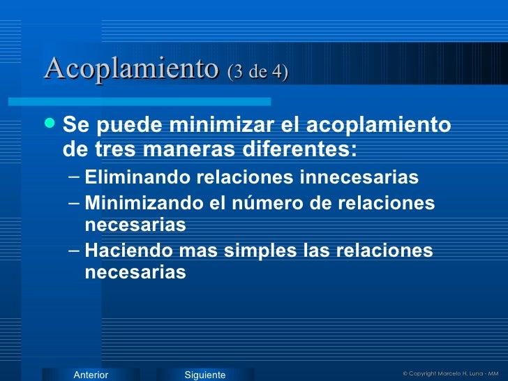 Acoplamiento   (3 de 4) <ul><li>Se puede minimizar el acoplamiento de tres maneras diferentes: </li></ul><ul><ul><li>Elimi...