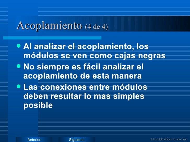 Acoplamiento   (4 de 4) <ul><li>Al analizar el acoplamiento, los módulos se ven como cajas negras </li></ul><ul><li>No sie...
