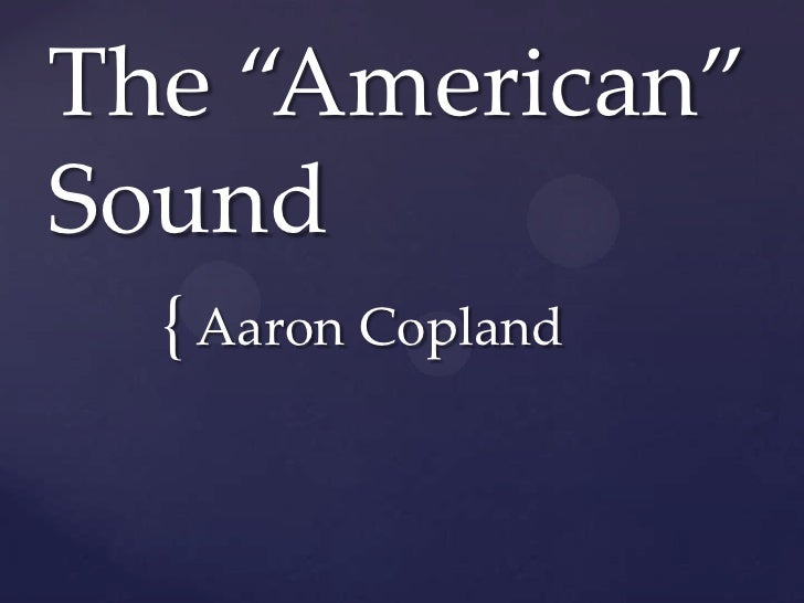 """The """"American""""Sound<br />Aaron Copland<br />"""