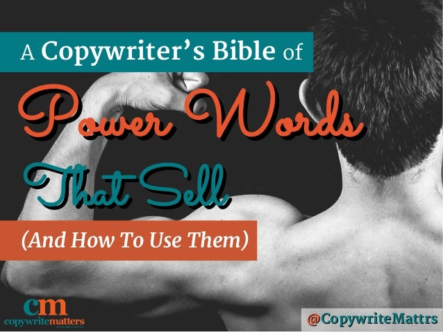 A Copywriter's Bible of (And How To Use Them) @@CopywriteMattrsCopywriteMattrs Power WordsPower Words That SellThat Sell