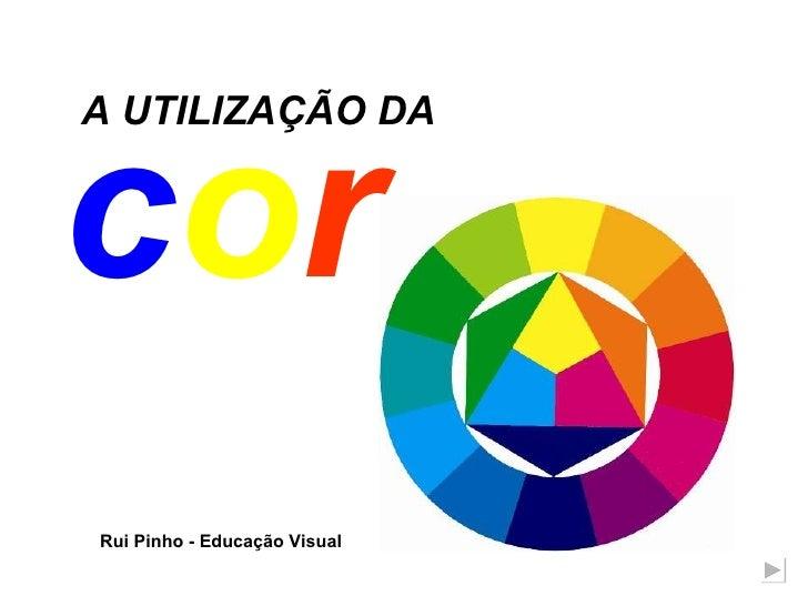 c o r A UTILIZAÇÃO DA Rui Pinho - Educação Visual