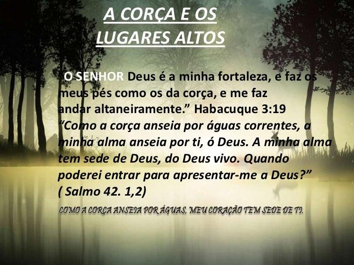 """A CORÇA E OS      LUGARES ALTOS""""O SENHOR Deus é a minha fortaleza, e faz osmeus pés como os da corça, e me fazandar altane..."""