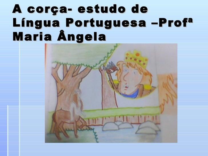 A corça- estudo deLíngua Portuguesa –ProfªMaria Ângela