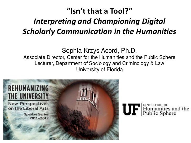 """Isn't that a Tool?""   Interpreting and Championing DigitalScholarly Communication in the Humanities                Sophia..."