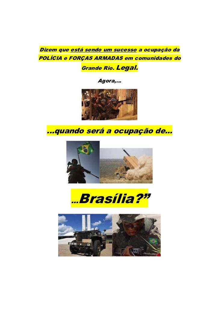 Dizem que está sendo um sucesso a ocupação daPOLÍCIA e FORÇAS ARMADAS em comunidades do                Grande Rio.   Legal...