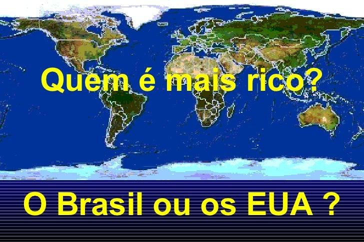 Quem é mais rico? O Brasil ou os EUA ?