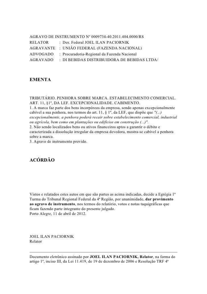 AGRAVO DE INSTRUMENTO Nº 0009734-40.2011.404.0000/RSRELATOR     : Des. Federal JOEL ILAN PACIORNIKAGRAVANTE : UNIÃO FEDERA...