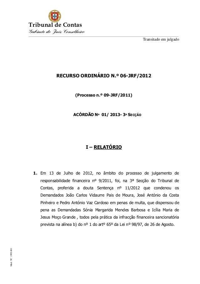 Tribunal de Contas Gabinete do Juiz Conselheiro Transitado em julgado RECURSO ORDINÁRIO N.º 06-JRF/2012 (Processo n.º 09-J...