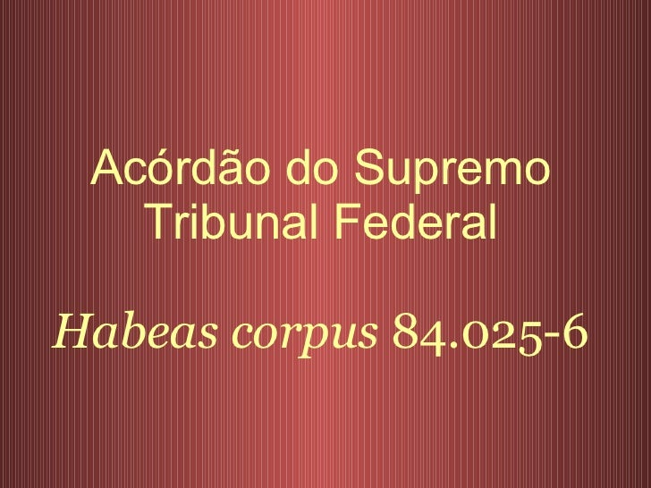 Acórdão do Supremo Tribunal Federal Habeas corpus  84.025-6