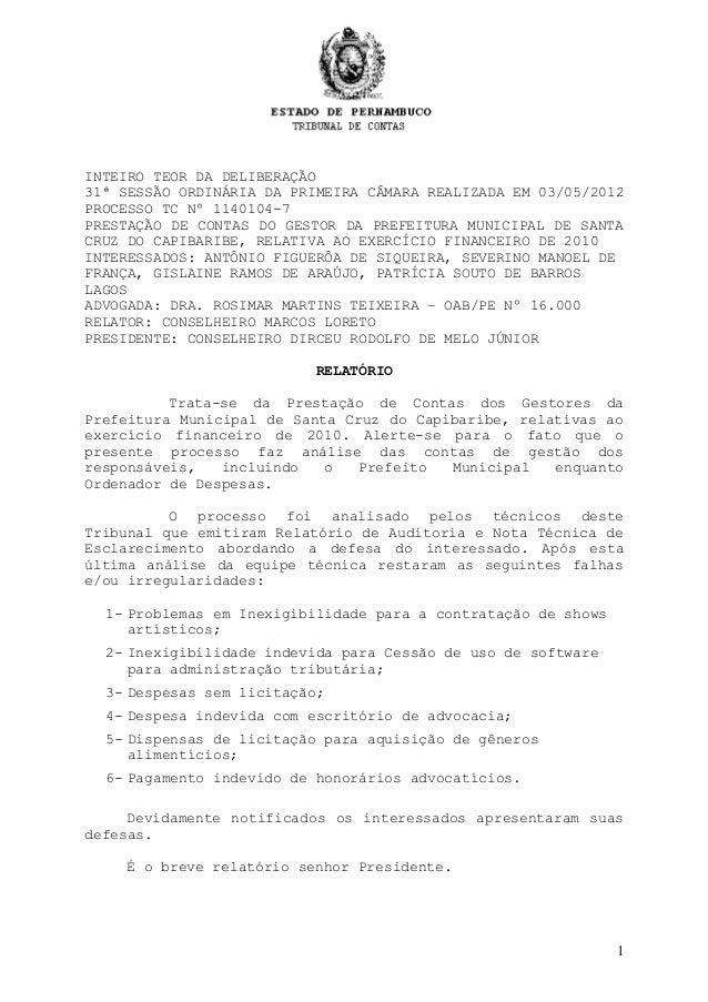 INTEIRO TEOR DA DELIBERAÇÃO31ª SESSÃO ORDINÁRIA DA PRIMEIRA CÂMARA REALIZADA EM 03/05/2012PROCESSO TC Nº 1140104-7PRESTAÇÃ...