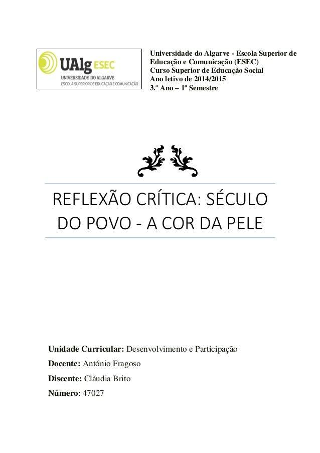 REFLEXÃO CRÍTICA: SÉCULO DO POVO - A COR DA PELE Universidade do Algarve - Escola Superior de Educação e Comunicação (ESEC...