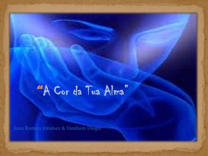 """""""A Cor da Tua Alma""""<br />Juan Ramón Jiménez & VanilsonDiogo,<br />"""