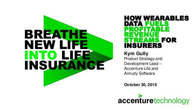 BREATHE NEW LIFE INTO LIFE INSURANCE HOW WEARABLES DATA FUELS PROFITABLE REVENUE STREAMS FOR INSURERS Kym Gully Product St...