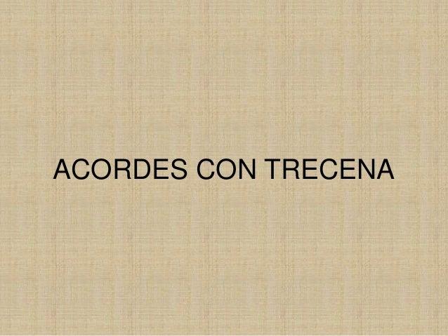 ACORDES CON TRECENA