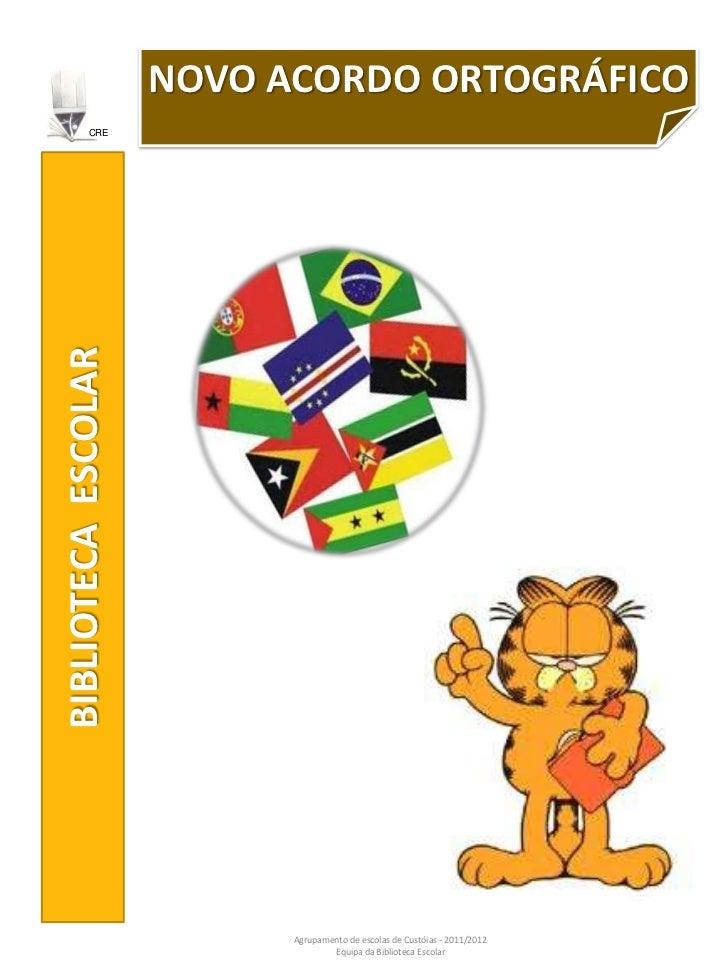 NOVO ACORDO ORTOGRÁFICO         CREBIBLIOTECA ESCOLAR                           Agrupamento de escolas de Custóias - 2011/...