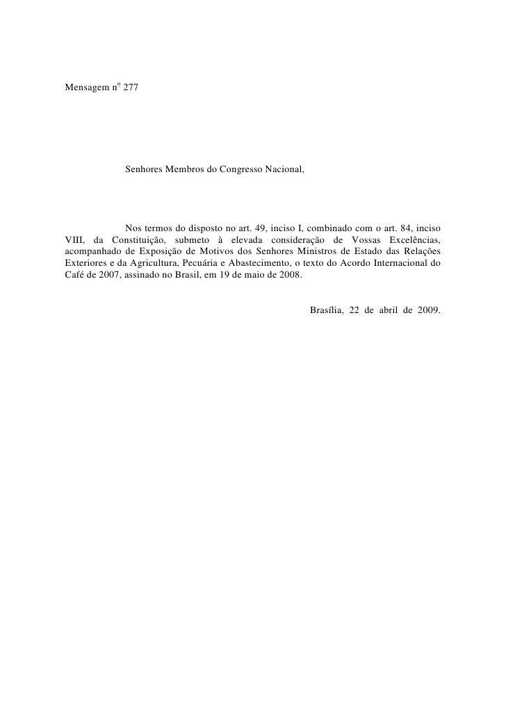 Mensagem no 277                   Senhores Membros do Congresso Nacional,                    Nos termos do disposto no art...