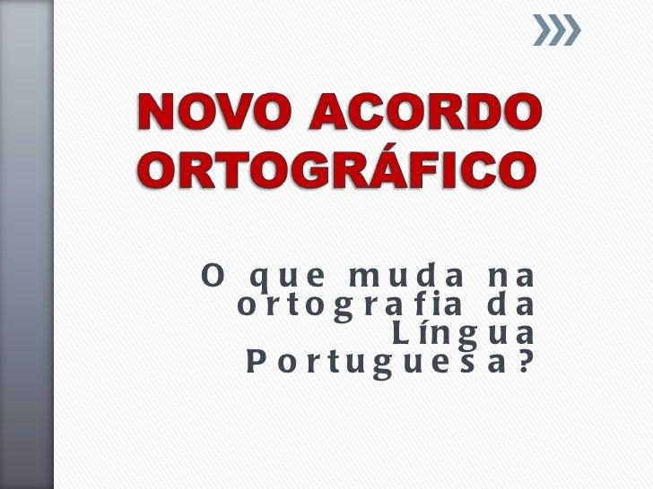 O que muda na ortografia da Língua Portuguesa?