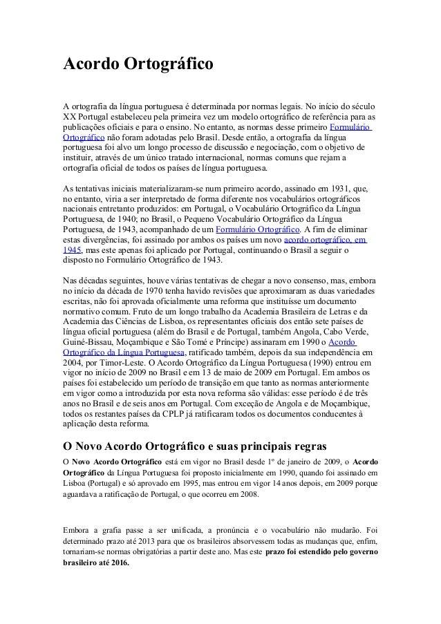 Acordo Ortográfico A ortografia da língua portuguesa é determinada por normas legais. No início do século XX Portugal esta...