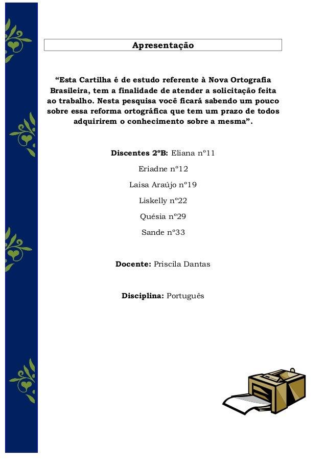 """Apresentação """"Esta Cartilha é de estudo referente à Nova Ortografia Brasileira, tem a finalidade de atender a solicitação ..."""