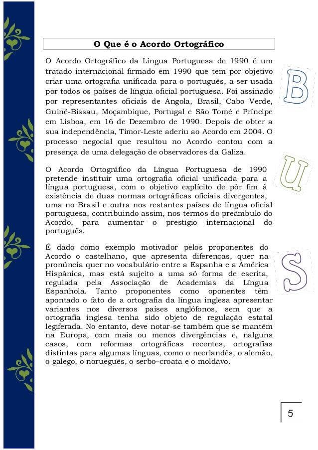 O Que é o Acordo Ortográfico O Acordo Ortográfico da Língua Portuguesa de 1990 é um tratado internacional firmado em 1990 ...