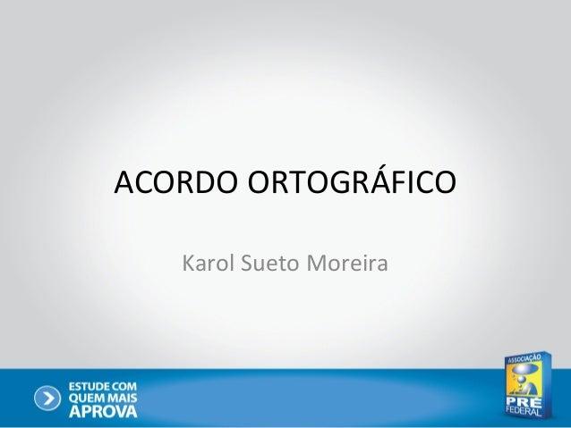 ACORDO ORTOGRÁFICO   Karol Sueto Moreira