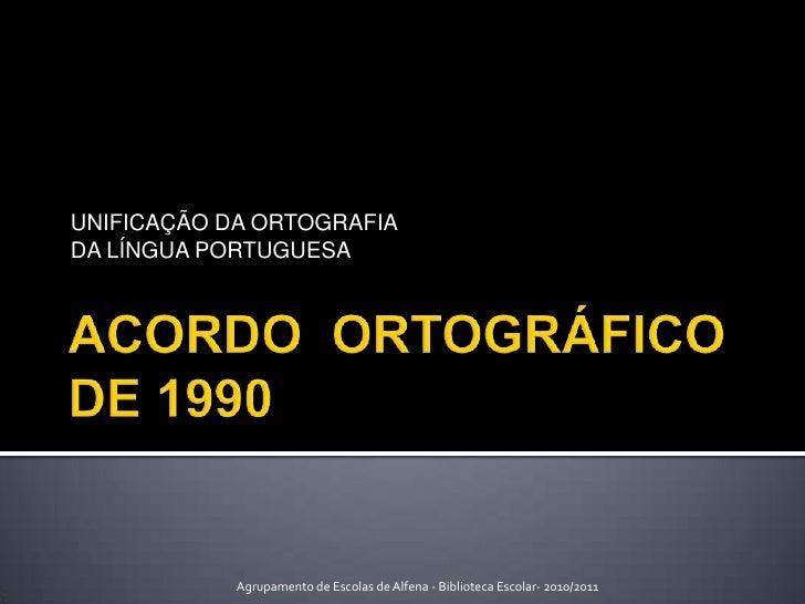UNIFICAÇÃO DA ORTOGRAFIADA LÍNGUA PORTUGUESA            Agrupamento de Escolas de Alfena - Biblioteca Escolar- 2010/2011