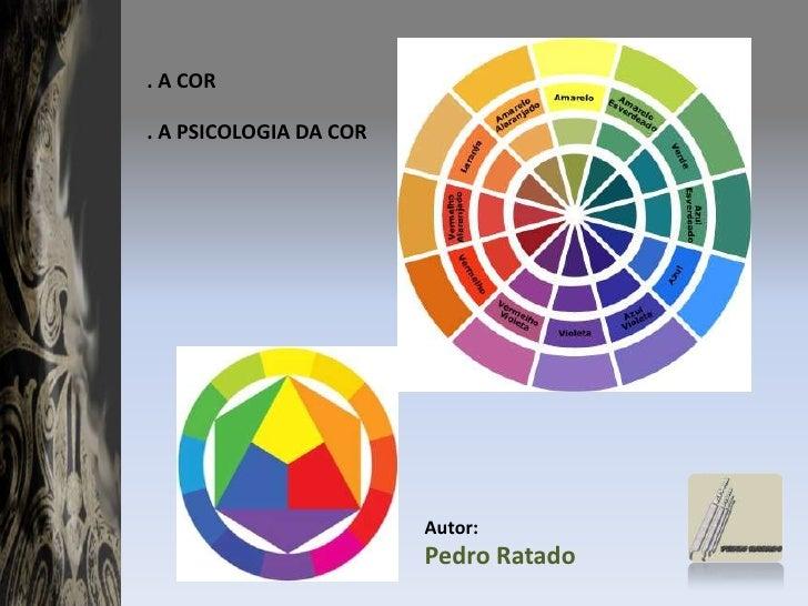 . A COR <br />. A PSICOLOGIA DA COR<br />Autor:<br />Pedro Ratado<br />