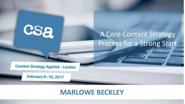 MARLOWE BECKLEY A Core Content Strategy Process for a Strong Start