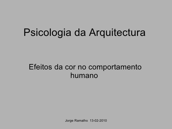 Psicologia da Arquitectura Efeitos da cor no comportamento humano  Jorge Ramalho  13-02-2010