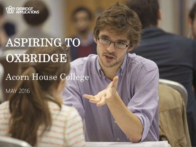 Acorn House College MAY 2016 ASPIRING TO OXBRIDGE