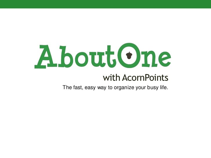 with AcornPointsThe fast, easy way to organize your busy life.
