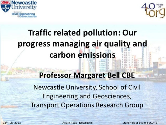 18th July 2013 Stakeholder Event SECUREAcorn Road, Newcastle Traffic related pollution: Our progress managing air quality ...