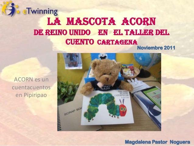 La Mascota ACORN       de REINO UNIDO en el taller del               cuento Cartagena                               Noviem...