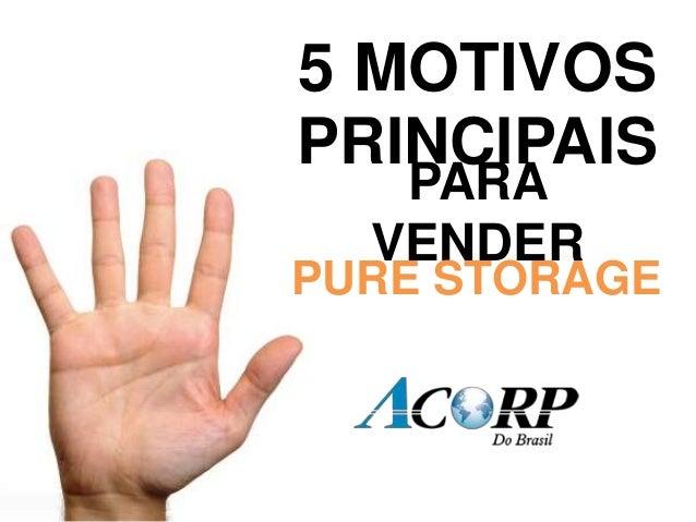 5 MOTIVOS PRINCIPAIS PARA VENDER PURE STORAGE