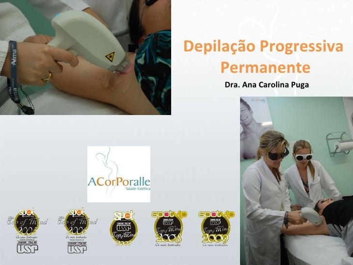 Depilação Progressiva  Permanente Dra. Ana Carolina Puga