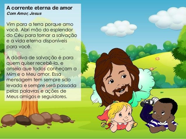 A corrente eterna de amor Com Amor, Jesus Vim para a terra porque amo voc�. Abri m�o do esplendor do C�u para tornar a sal...