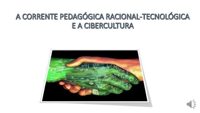 Cibercultura e as Correntes Pedagógicas Com o avanço tecnológico surge a necessidade de adequar ao ensino novas formas de ...